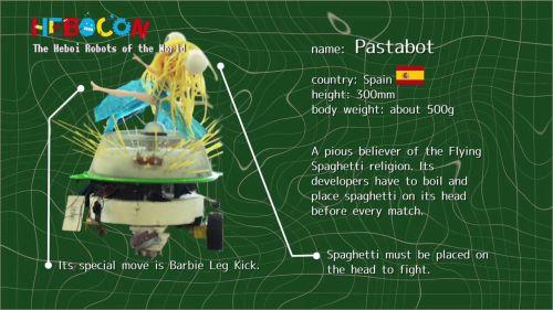 スペインのパスタボット。戦うためには頭にスパゲッティを乗せなければならない。そのために毎試合前に、開発者がパスタを茹でる。